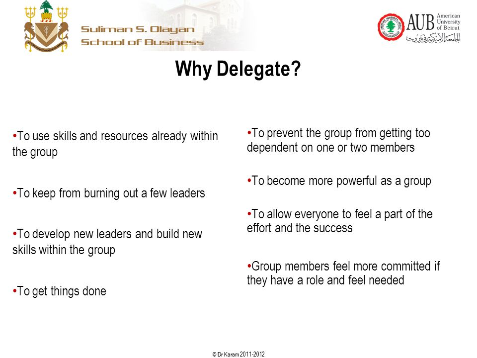 Why Delegate To use skills and resources already within the group
