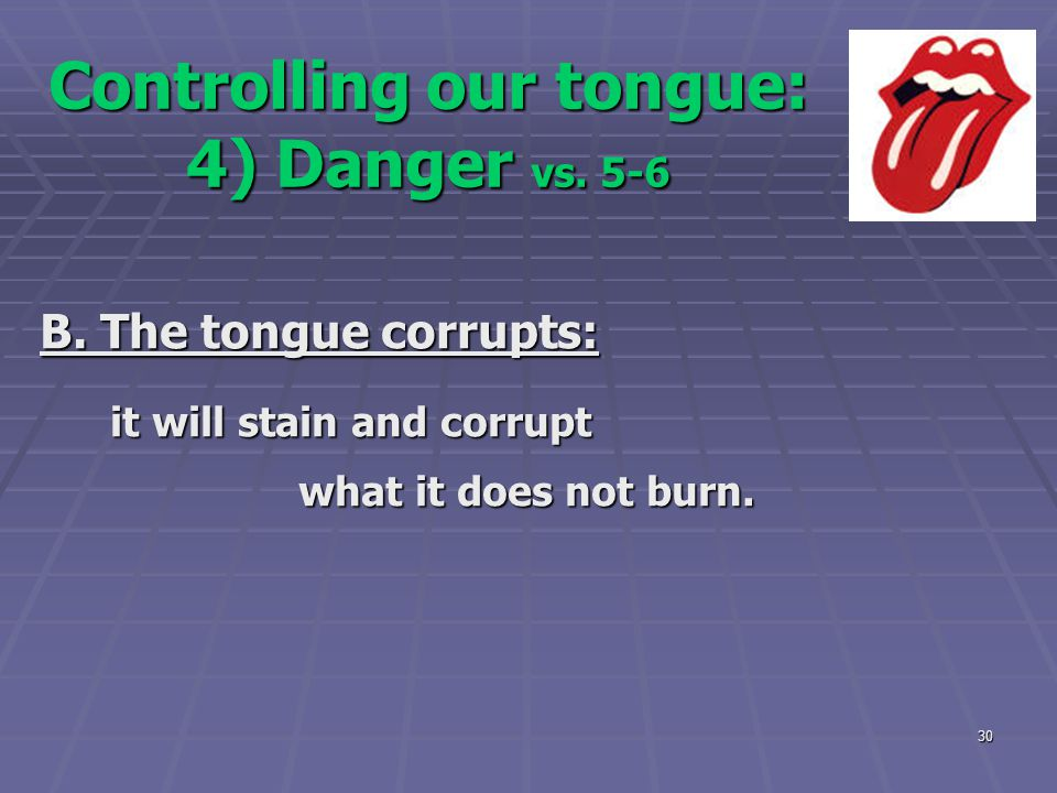 Controlling our tongue: 4) Danger vs. 5-6