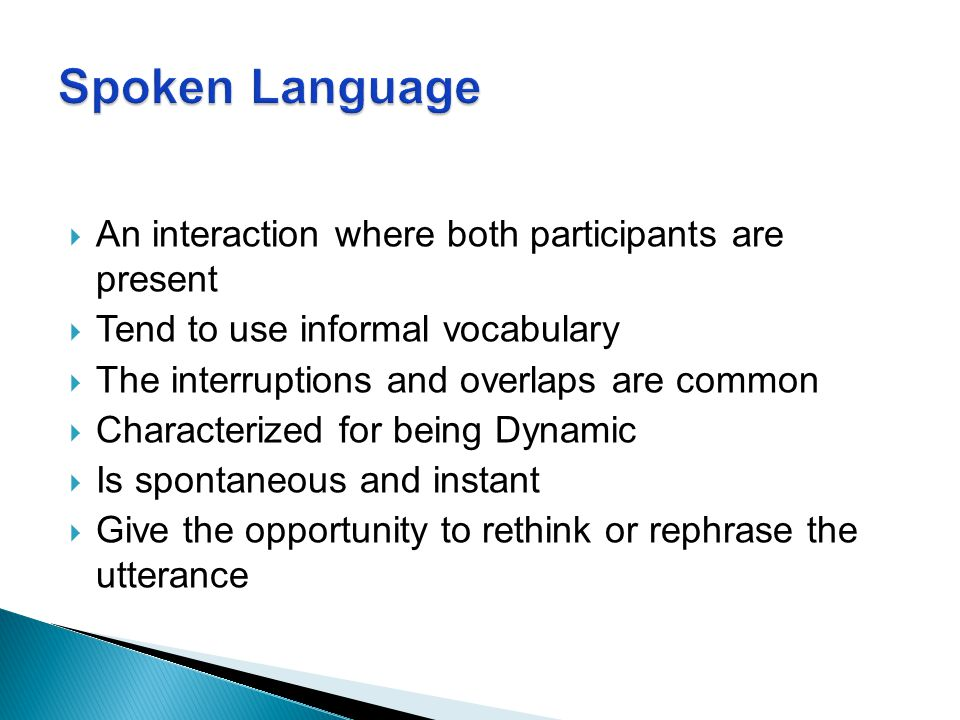 Spoken Language An interaction where both participants are present
