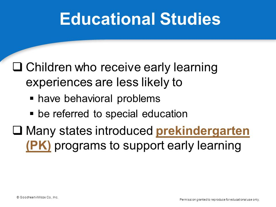 Educational Studies Children who receive early learning experiences are less likely to. have behavioral problems.