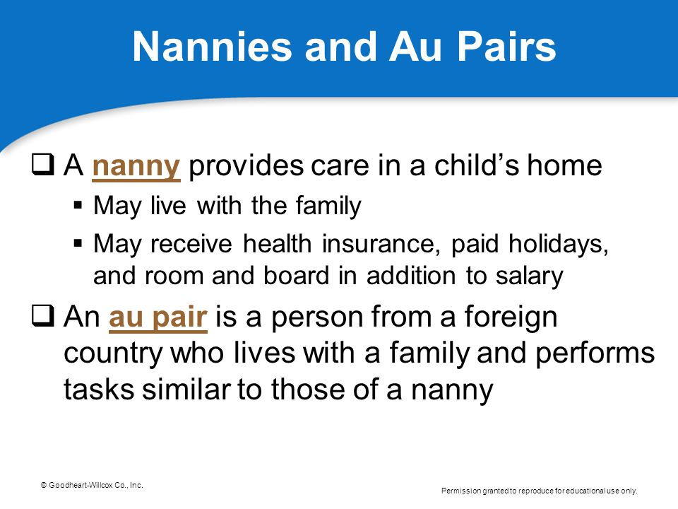 Nannies and Au Pairs A nanny provides care in a child's home