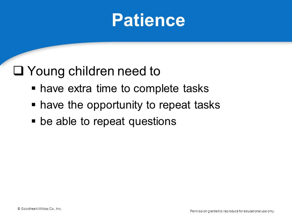 Patience Young children need to have extra time to complete tasks