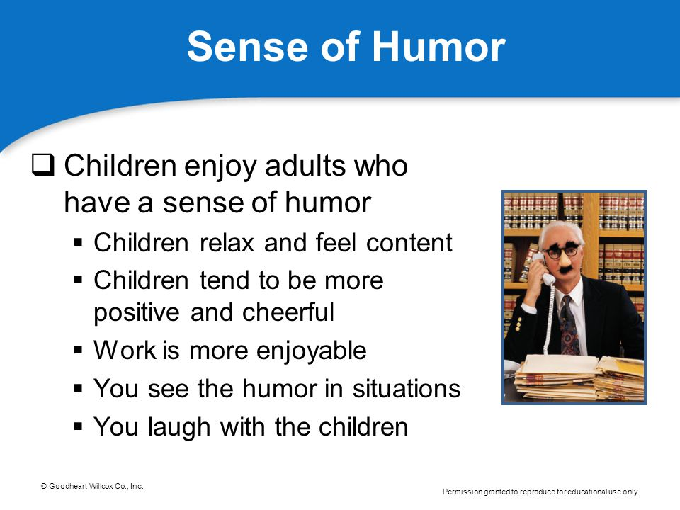 Sense of Humor Children enjoy adults who have a sense of humor