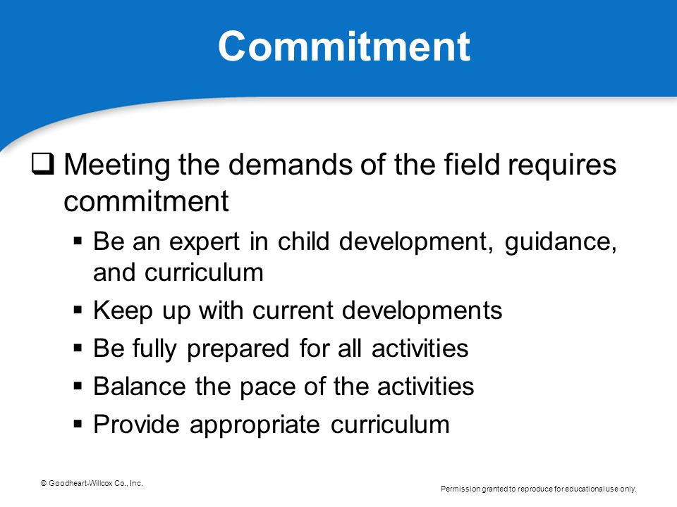 Commitment Meeting the demands of the field requires commitment