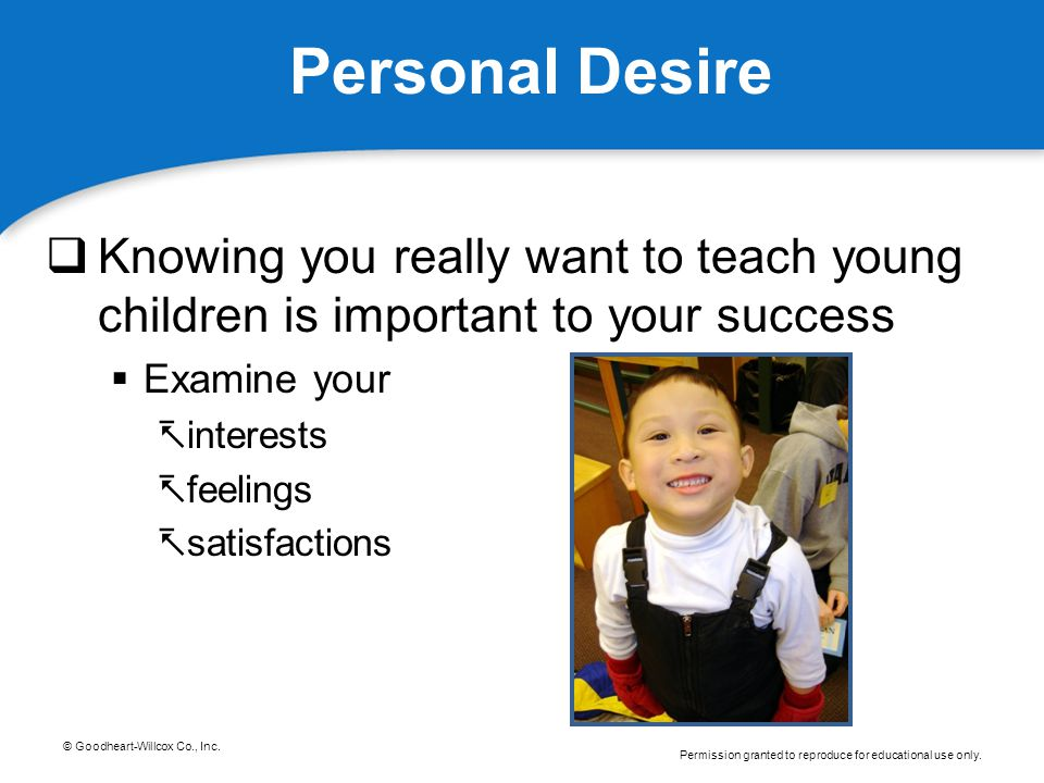 Personal Desire Knowing you really want to teach young children is important to your success. Examine your.
