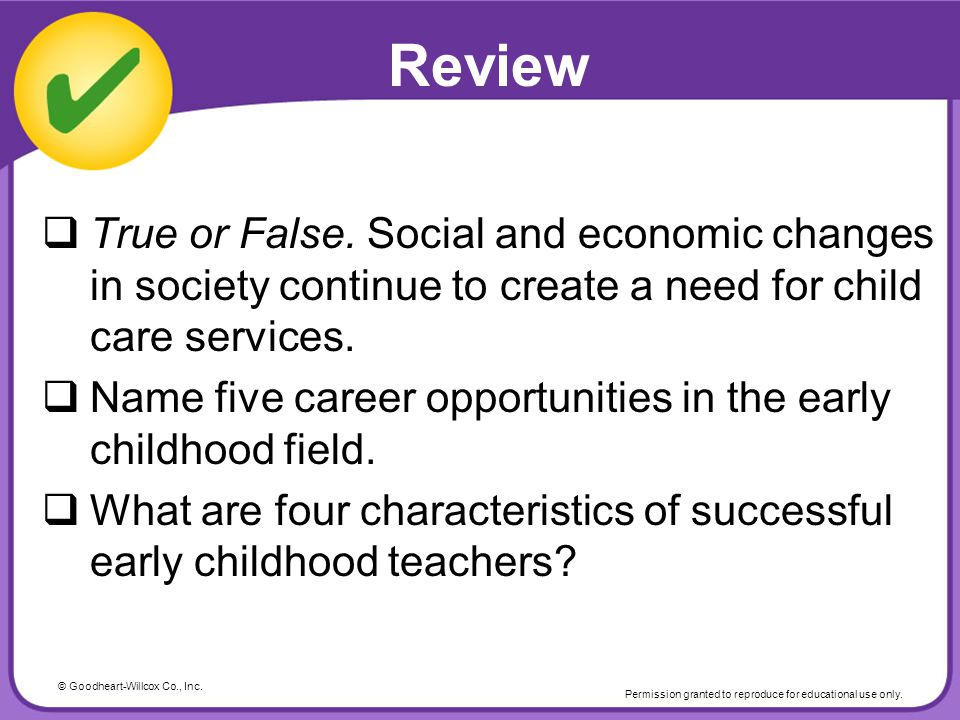 Review True or False. Social and economic changes in society continue to create a need for child care services.