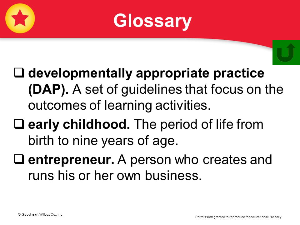 Glossary developmentally appropriate practice (DAP). A set of guidelines that focus on the outcomes of learning activities.
