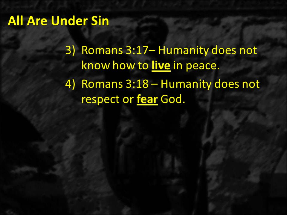 All Are Under Sin Romans 3:17– Humanity does not know how to live in peace.