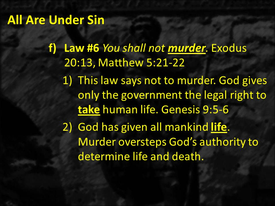 All Are Under Sin Law #6 You shall not murder. Exodus 20:13, Matthew 5:21-22.