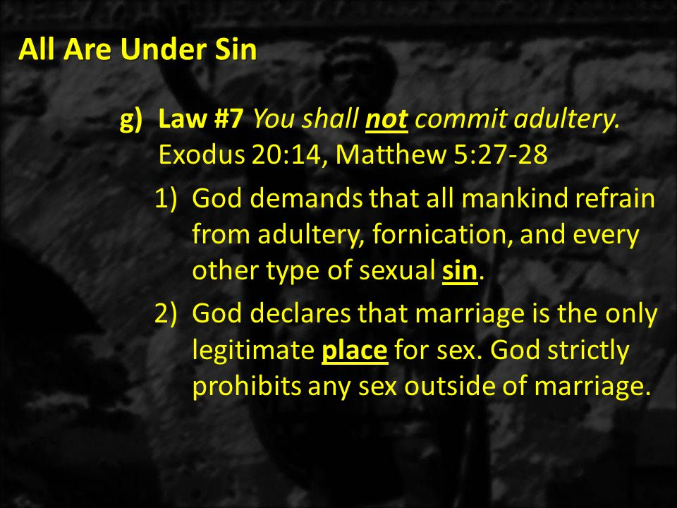 All Are Under Sin Law #7 You shall not commit adultery. Exodus 20:14, Matthew 5:27-28.