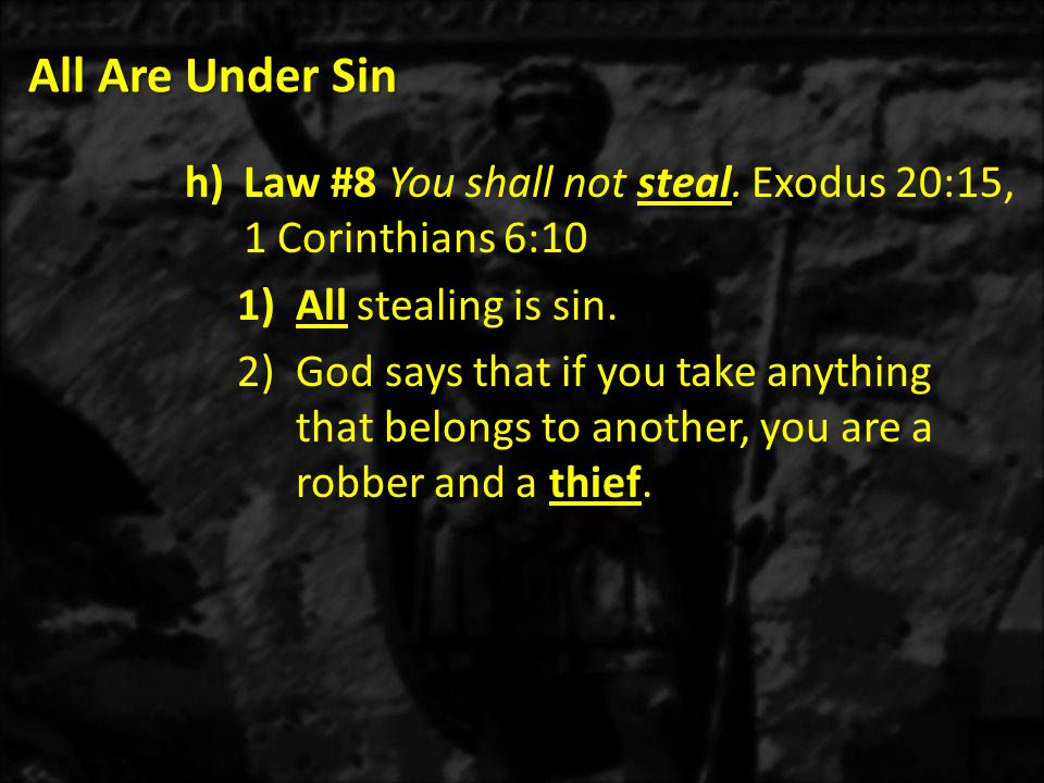 All Are Under Sin Law #8 You shall not steal. Exodus 20:15, 1 Corinthians 6:10. All stealing is sin.