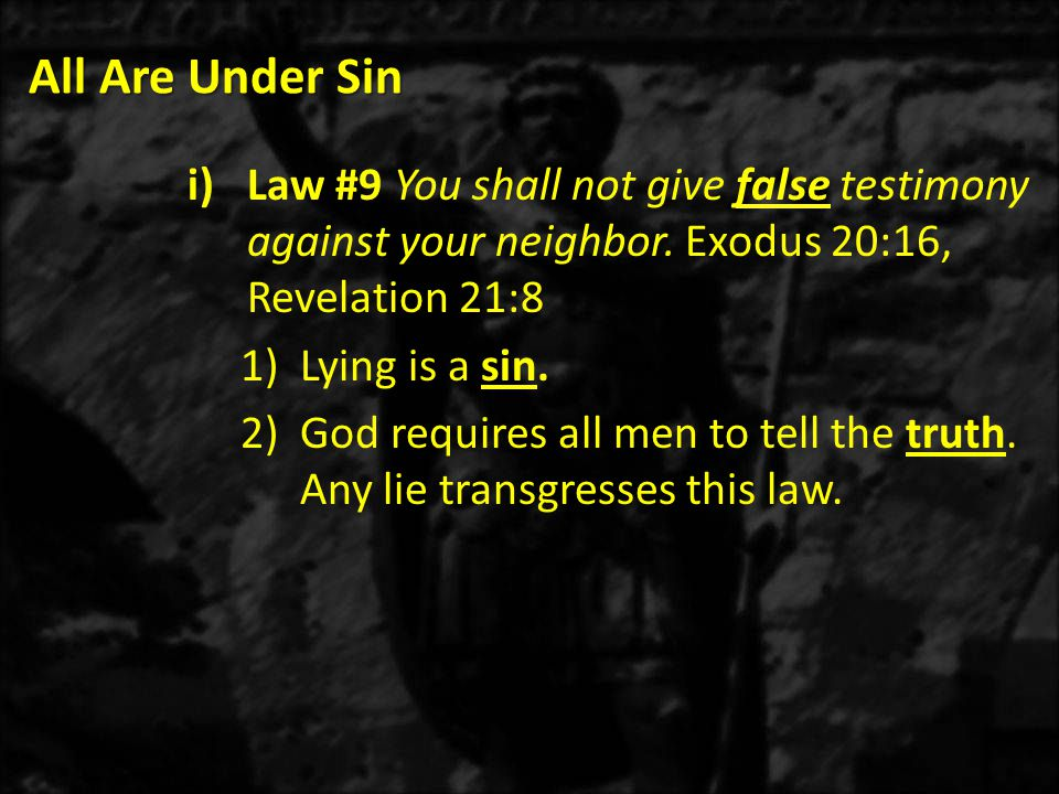 All Are Under Sin Law #9 You shall not give false testimony against your neighbor. Exodus 20:16, Revelation 21:8.