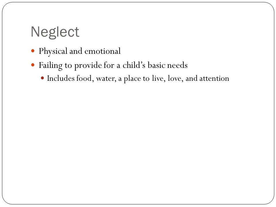 Neglect Physical and emotional
