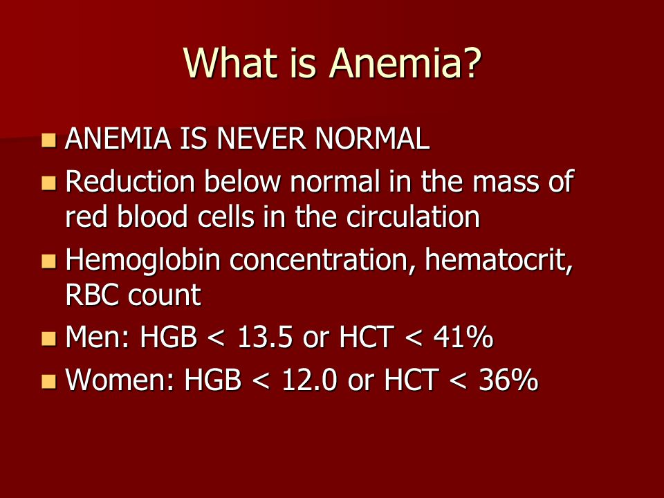 What is Anemia ANEMIA IS NEVER NORMAL
