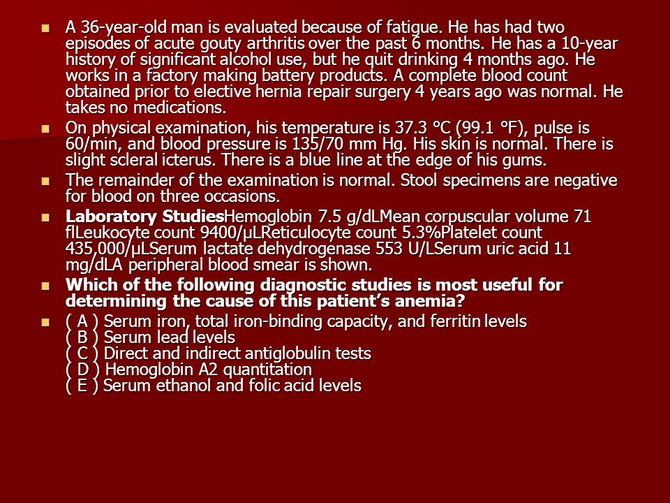 A 36-year-old man is evaluated because of fatigue