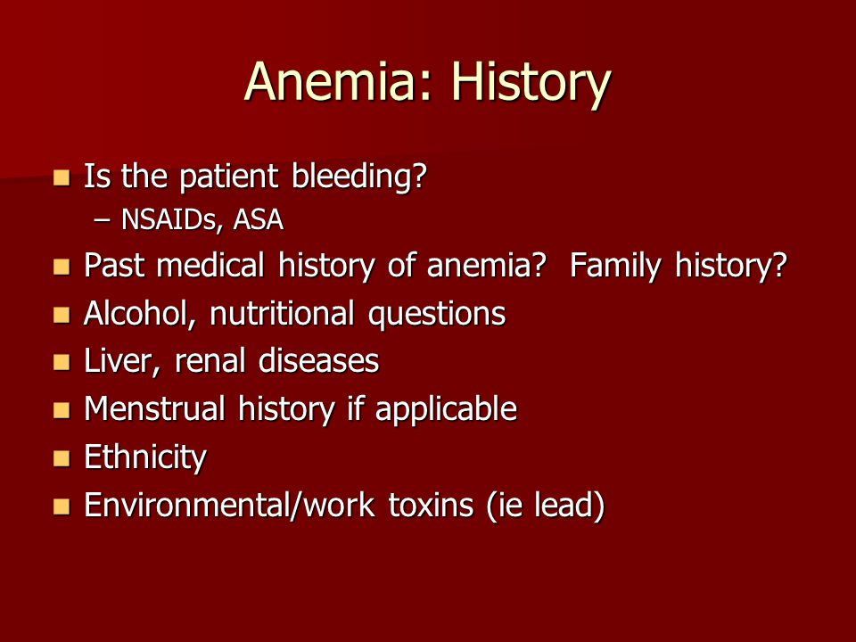 Anemia: History Is the patient bleeding