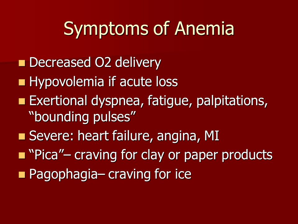 Symptoms of Anemia Decreased O2 delivery Hypovolemia if acute loss