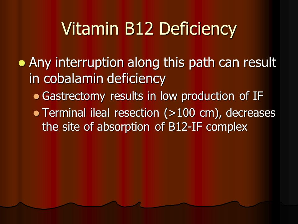 Vitamin B12 Deficiency Any interruption along this path can result in cobalamin deficiency. Gastrectomy results in low production of IF.