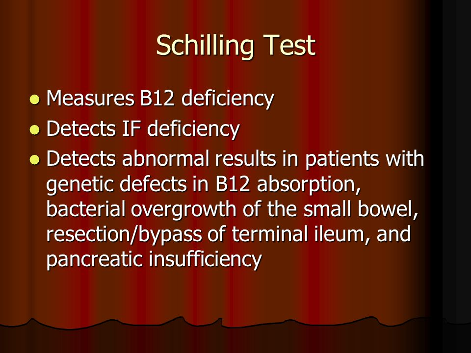 Schilling Test Measures B12 deficiency Detects IF deficiency