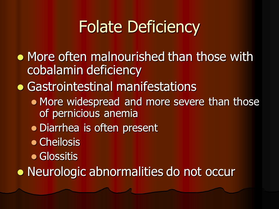 Folate Deficiency More often malnourished than those with cobalamin deficiency. Gastrointestinal manifestations.