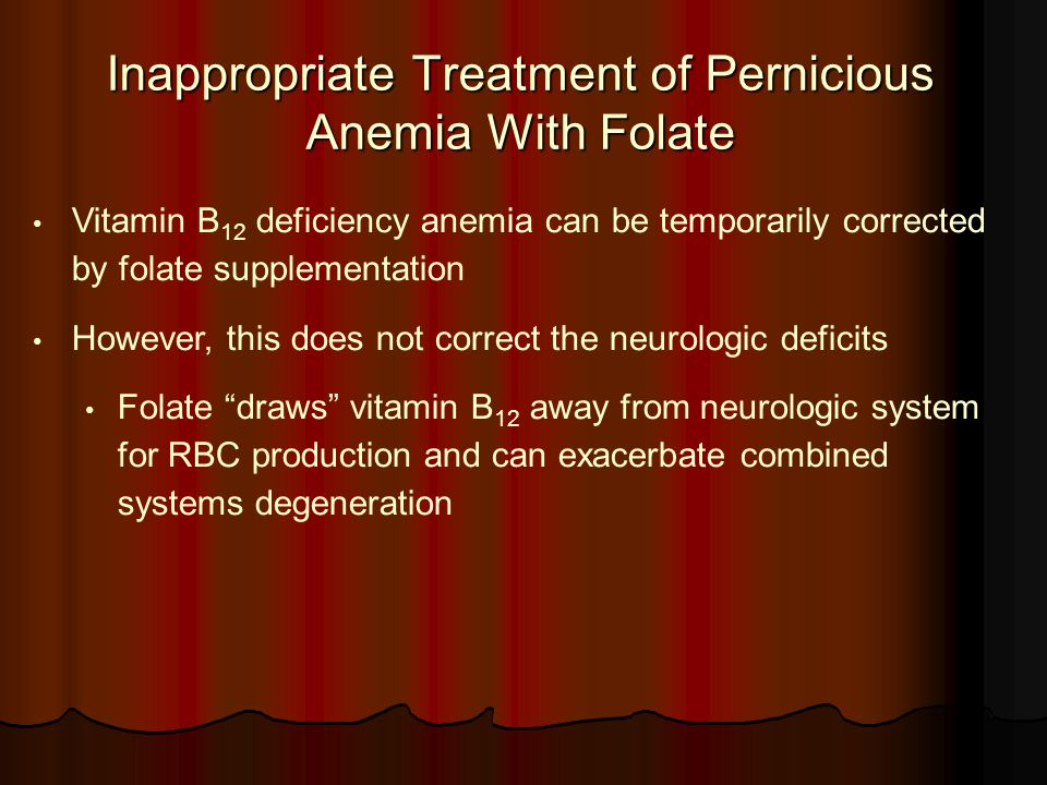 Inappropriate Treatment of Pernicious Anemia With Folate