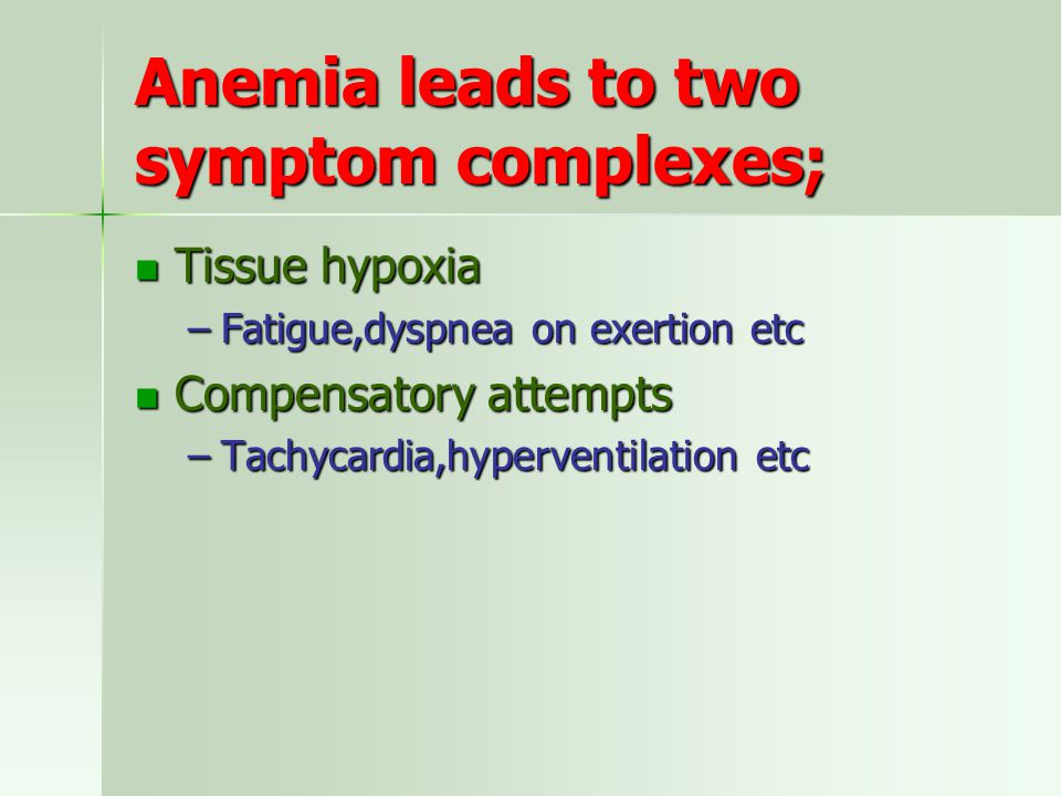 Anemia leads to two symptom complexes;