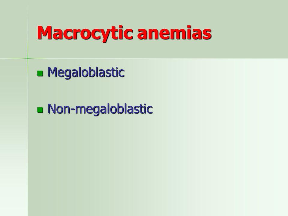 Macrocytic anemias Megaloblastic Non-megaloblastic