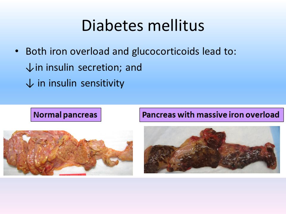Diabetes mellitus Both iron overload and glucocorticoids lead to: