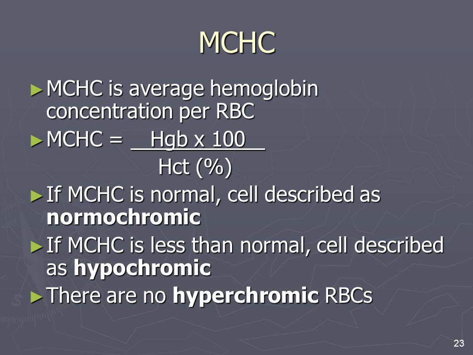 MCHC MCHC is average hemoglobin concentration per RBC MCHC = Hgb x 100