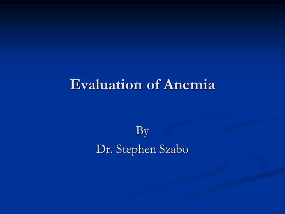 Evaluation of Anemia By Dr. Stephen Szabo