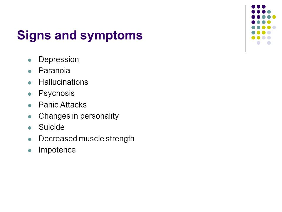 Signs and symptoms Depression Paranoia Hallucinations Psychosis