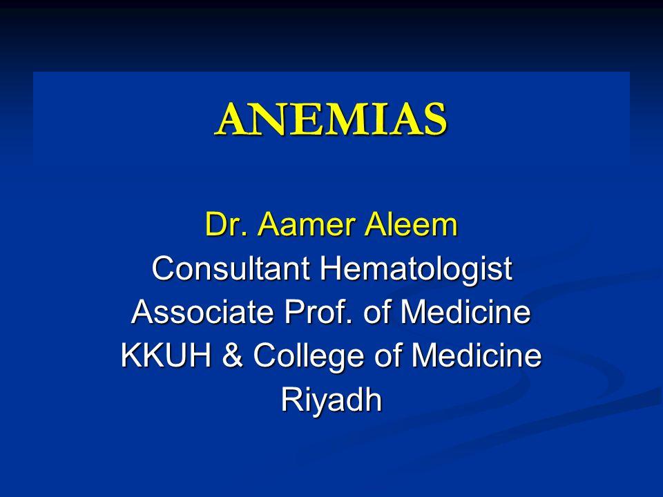 ANEMIAS Dr. Aamer Aleem Consultant Hematologist