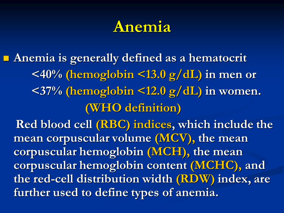 Anemia Anemia is generally defined as a hematocrit