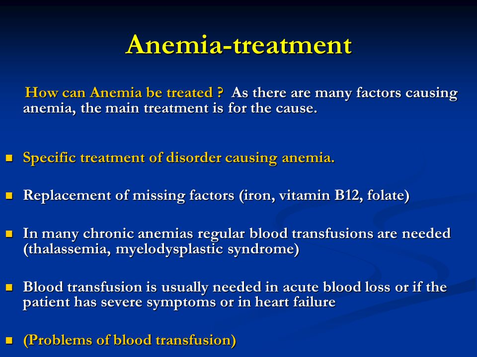 Anemia-treatment How can Anemia be treated As there are many factors causing anemia, the main treatment is for the cause.