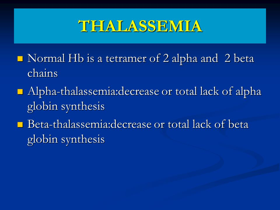 THALASSEMIA Normal Hb is a tetramer of 2 alpha and 2 beta chains