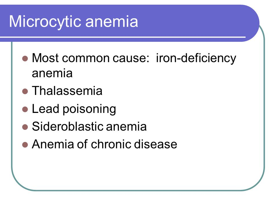 Microcytic anemia Most common cause: iron-deficiency anemia