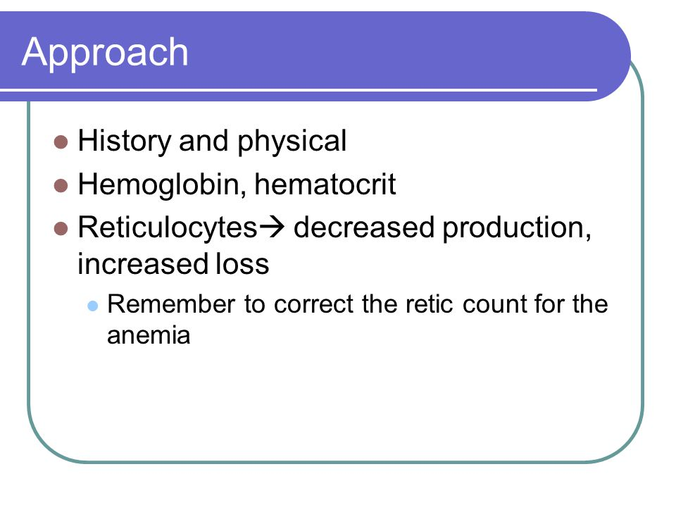 Approach History and physical Hemoglobin, hematocrit