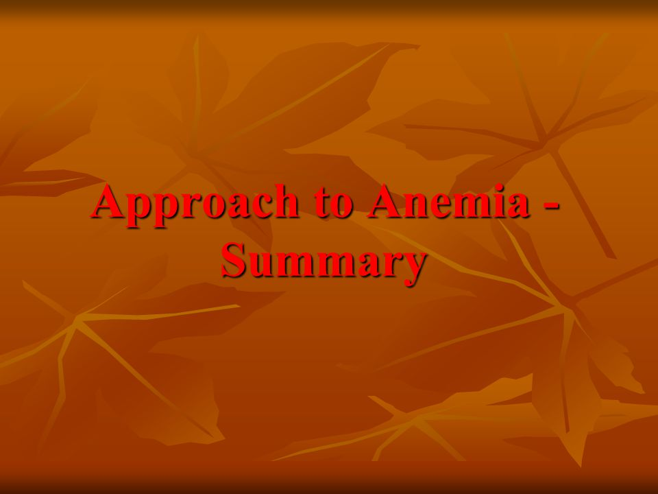 Approach to Anemia - Summary