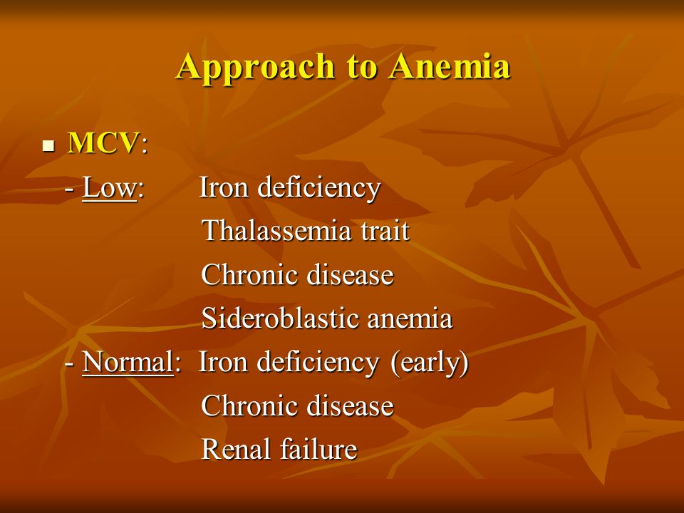 Approach to Anemia MCV: - Low: Iron deficiency Thalassemia trait