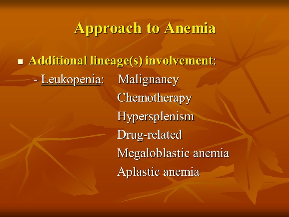 Approach to Anemia Additional lineage(s) involvement: