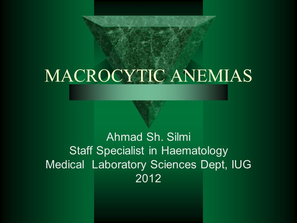 MACROCYTIC ANEMIAS Ahmad Sh