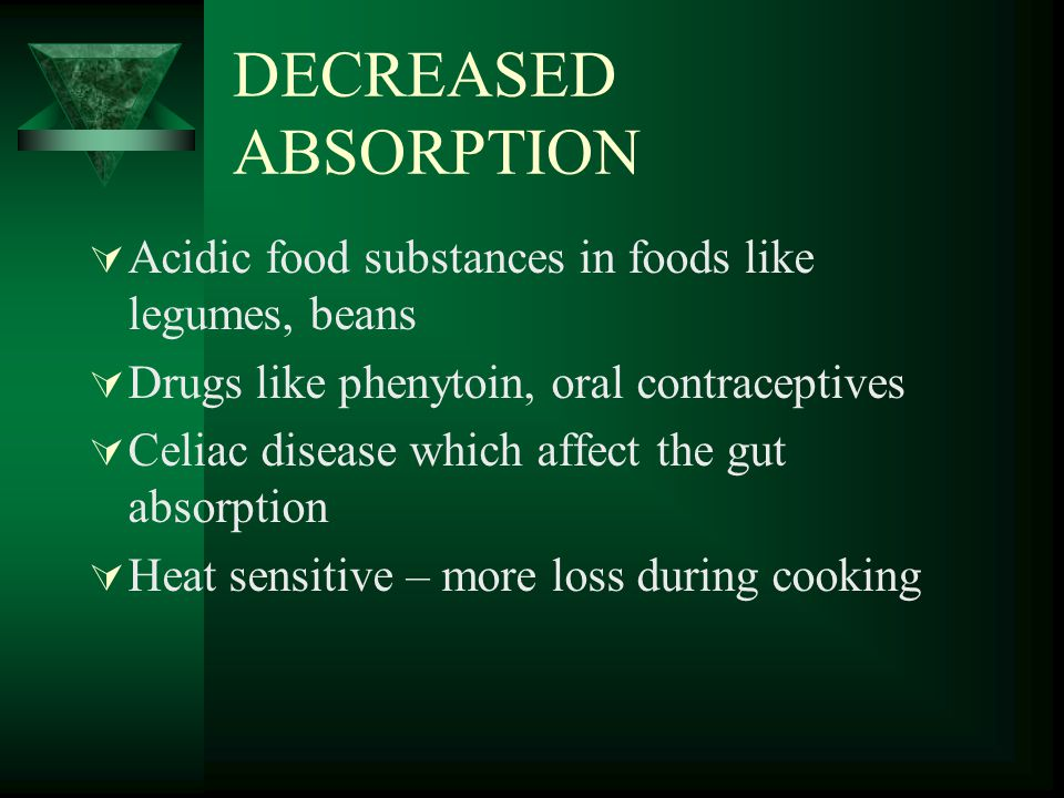 DECREASED ABSORPTION Acidic food substances in foods like legumes, beans. Drugs like phenytoin, oral contraceptives.