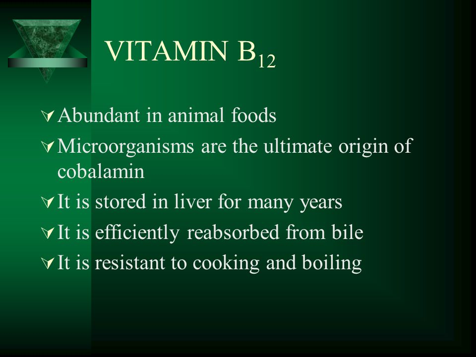 VITAMIN B12 Abundant in animal foods