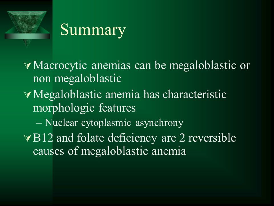 Summary Macrocytic anemias can be megaloblastic or non megaloblastic