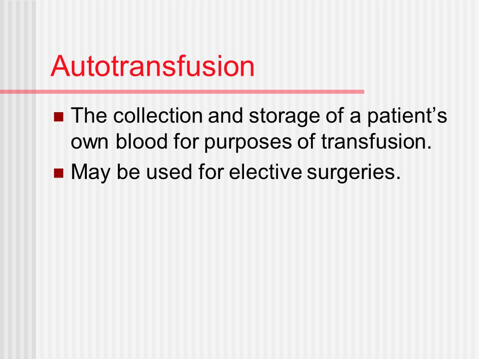 Autotransfusion The collection and storage of a patient's own blood for purposes of transfusion.
