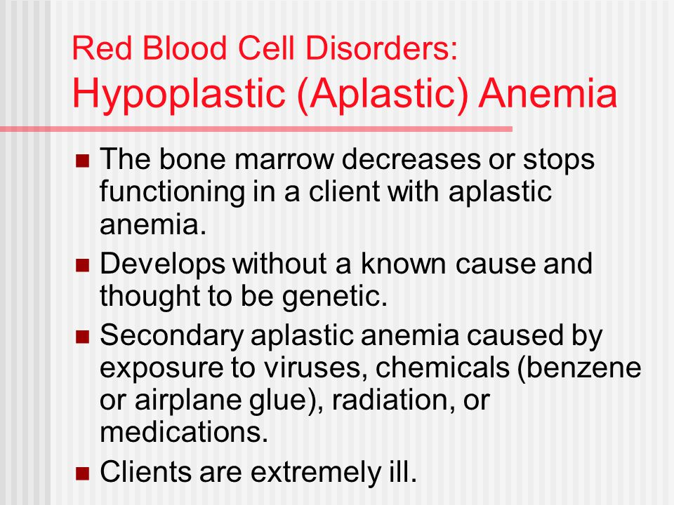 Red Blood Cell Disorders: Hypoplastic (Aplastic) Anemia