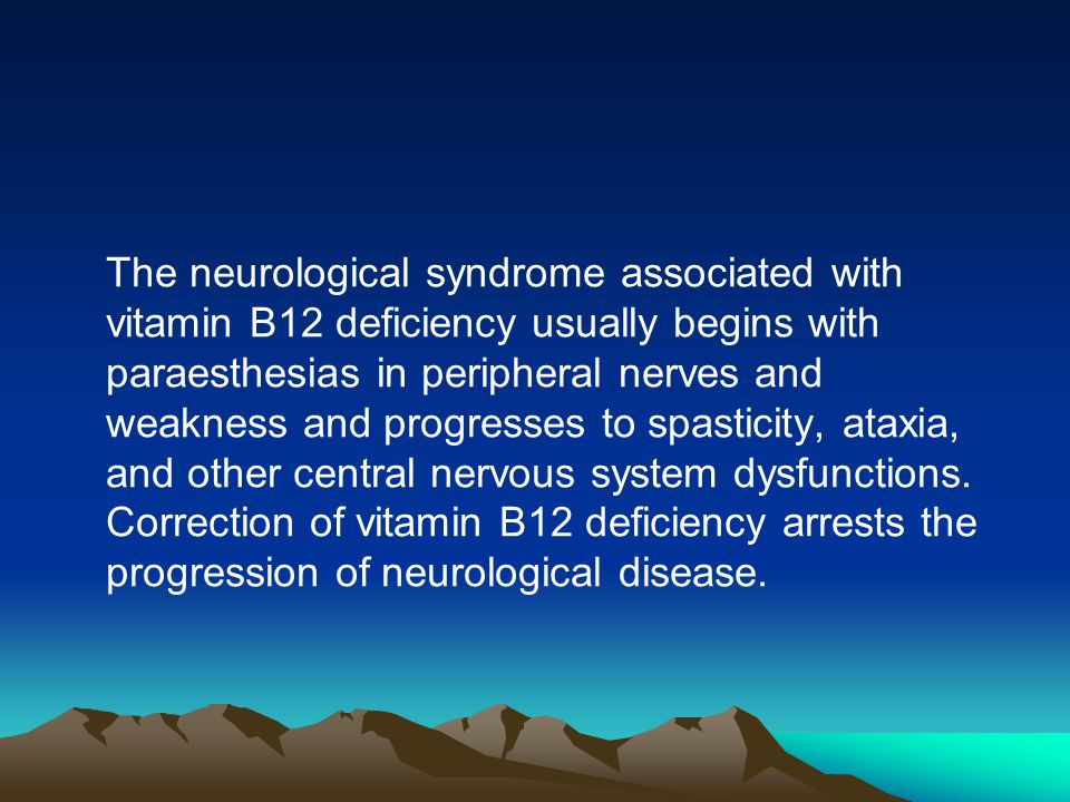 The neurological syndrome associated with vitamin B12 deficiency usually begins with paraesthesias in peripheral nerves and weakness and progresses to spasticity, ataxia, and other central nervous system dysfunctions.