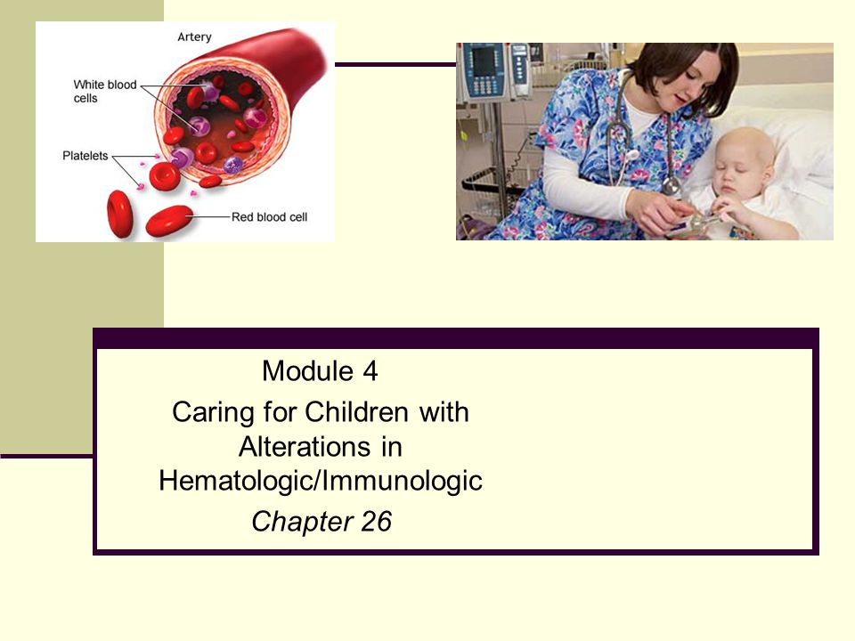 Caring for Children with Alterations in Hematologic/Immunologic