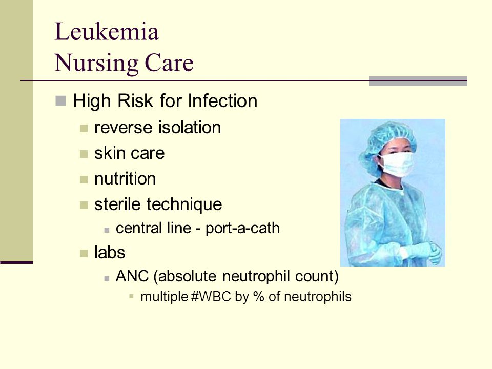 Leukemia Nursing Care High Risk for Infection reverse isolation