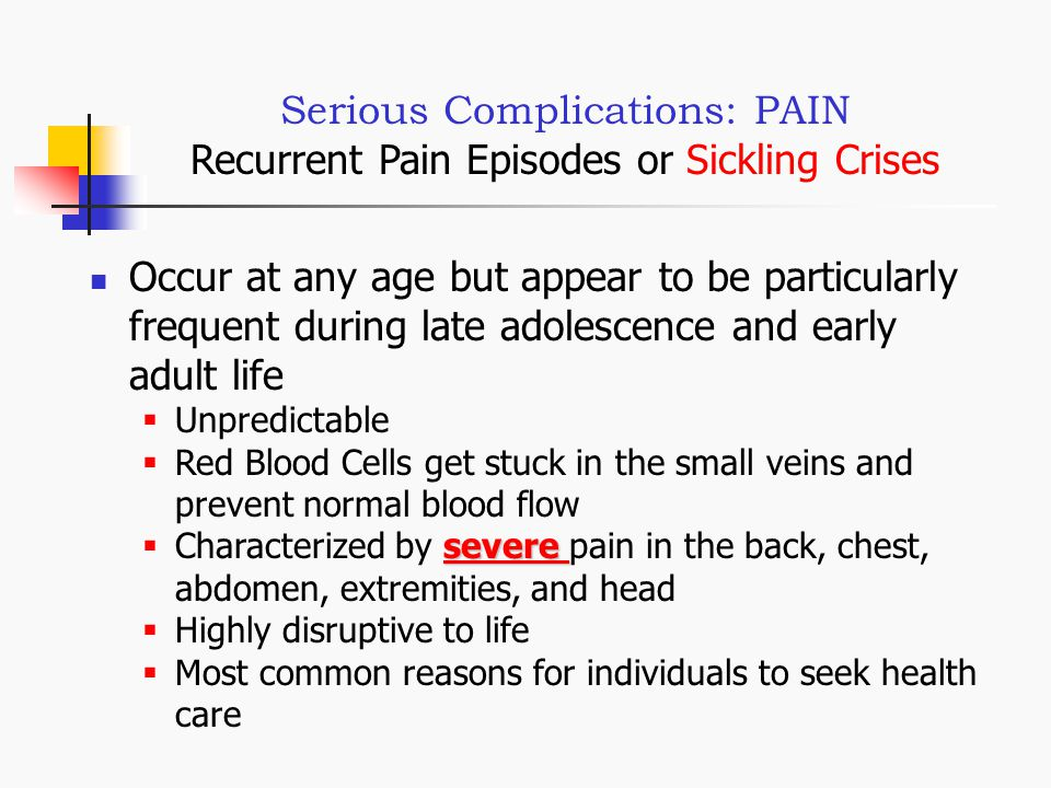 Serious Complications: PAIN Recurrent Pain Episodes or Sickling Crises